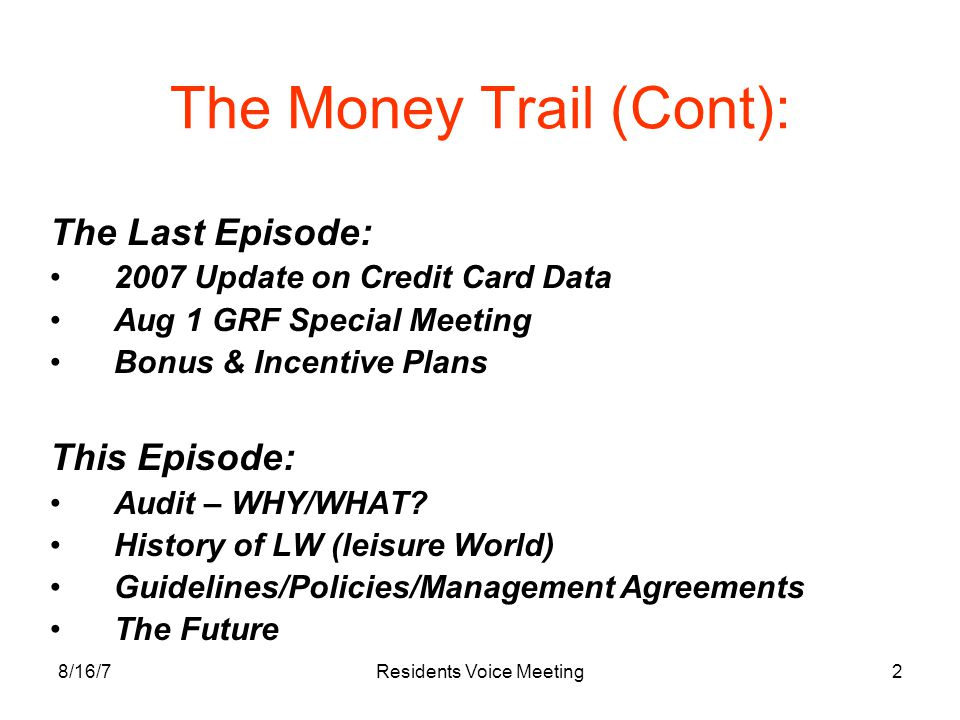 8/16/7Residents Voice Meeting2 The Money Trail (Cont): The Last Episode: 2007 Update on Credit Card Data Aug 1 GRF Special Meeting Bonus & Incentive P