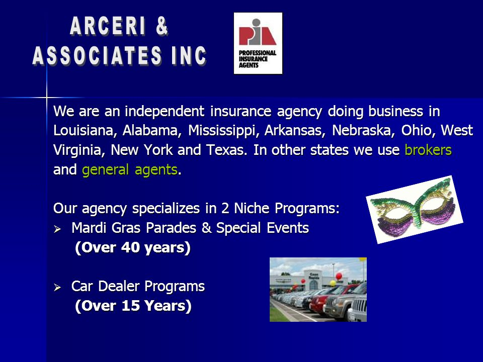 We are an independent insurance agency doing business in Louisiana, Alabama, Mississippi, Arkansas, Nebraska, Ohio, West Virginia, New York and Texas.