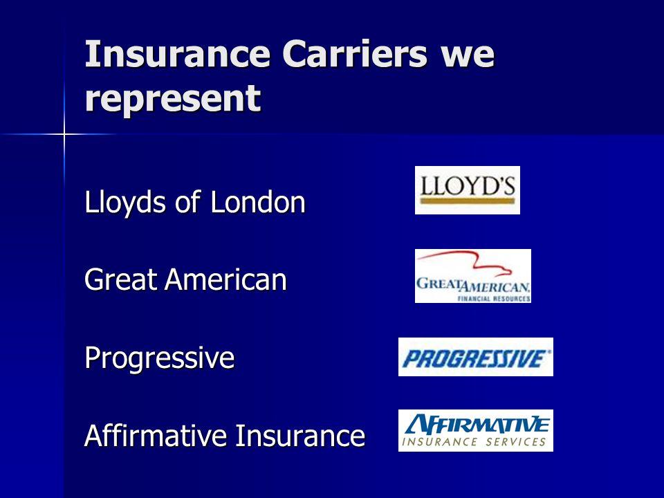 Insurance Carriers we represent Lloyds of London Great American Progressive Affirmative Insurance