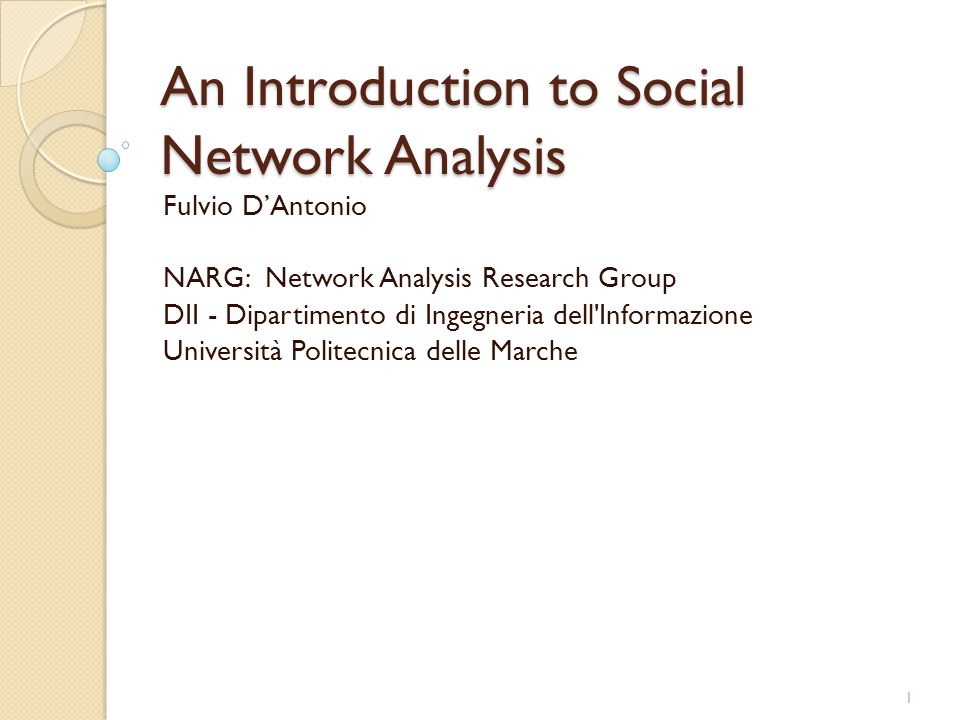 An Introduction to Social Network Analysis Fulvio D'Antonio NARG: Network Analysis Research Group DII - Dipartimento di Ingegneria dell Informazione Università Politecnica delle Marche 1