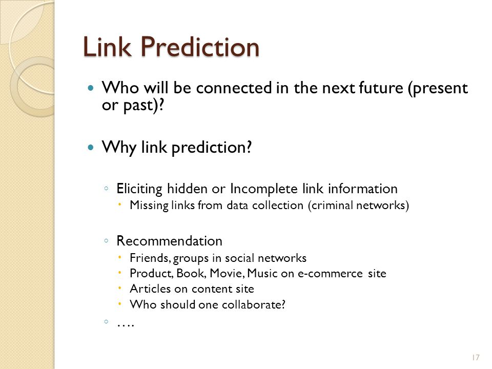 Link Prediction Who will be connected in the next future (present or past).