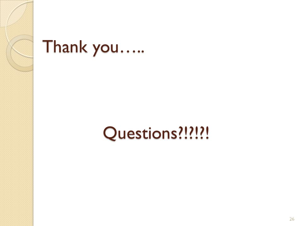 Thank you….. Questions?!?!?! 26