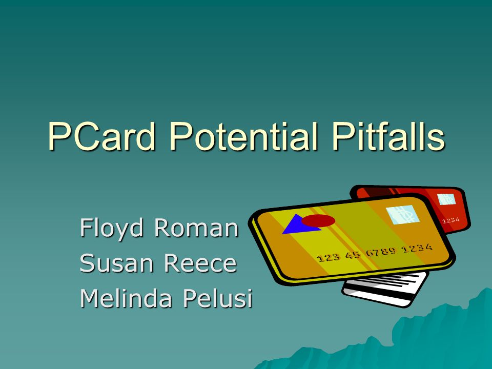 PCard Potential Pitfalls Floyd Roman Susan Reece Melinda Pelusi