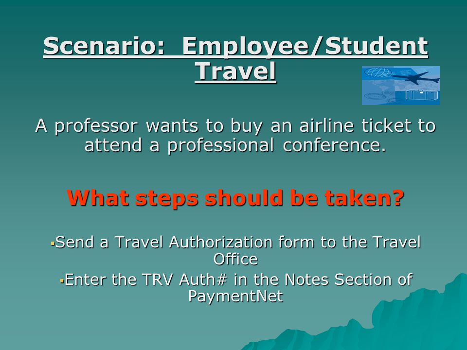 Scenario: Employee/Student Travel A professor wants to buy an airline ticket to attend a professional conference.