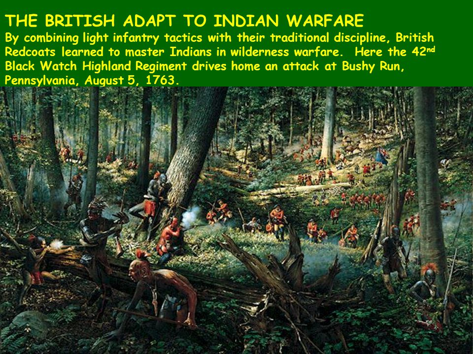 THE BRITISH ADAPT TO INDIAN WARFARE By combining light infantry tactics with their traditional discipline, British Redcoats learned to master Indians