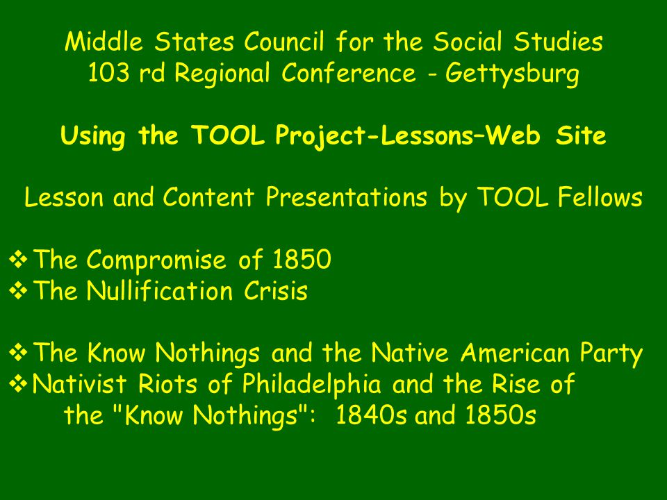 Middle States Council for the Social Studies 103 rd Regional Conference - Gettysburg Using the TOOL Project-Lessons–Web Site Lesson and Content Presen
