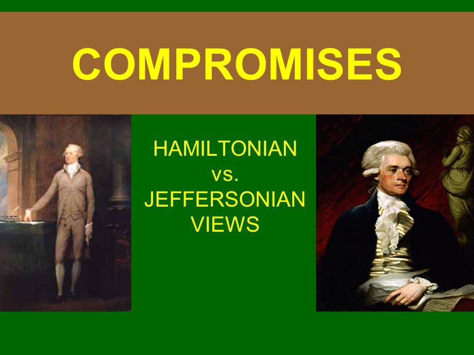 COMPROMISES HAMILTONIAN vs. JEFFERSONIAN VIEWS
