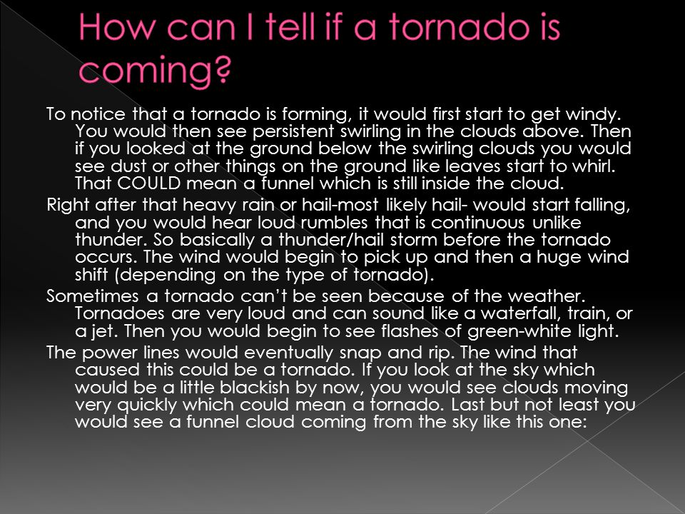 To notice that a tornado is forming, it would first start to get windy.
