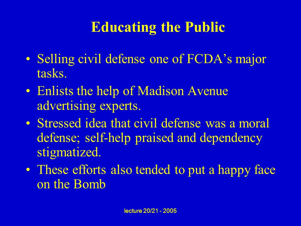 lecture 20/21 - 2005 Educating the Public Selling civil defense one of FCDA's major tasks.
