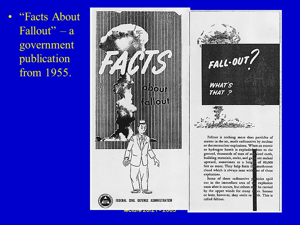 lecture 20/21 - 2005 Facts About Fallout – a government publication from 1955.