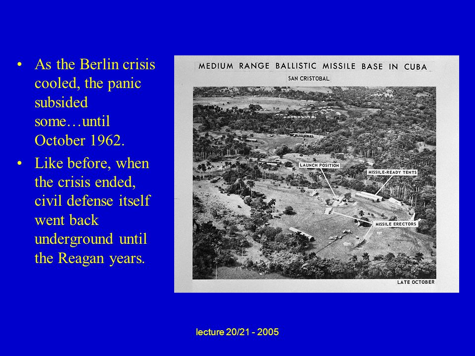 lecture 20/21 - 2005 As the Berlin crisis cooled, the panic subsided some…until October 1962.