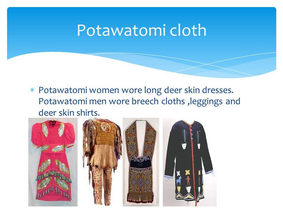  Potawatomi women wore long deer skin dresses.