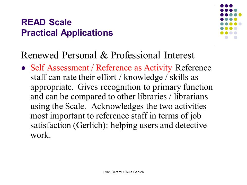 Lynn Berard / Bella Gerlich READ Scale Practical Applications Renewed Personal & Professional Interest Self Assessment / Reference as Activity Reference staff can rate their effort / knowledge / skills as appropriate.
