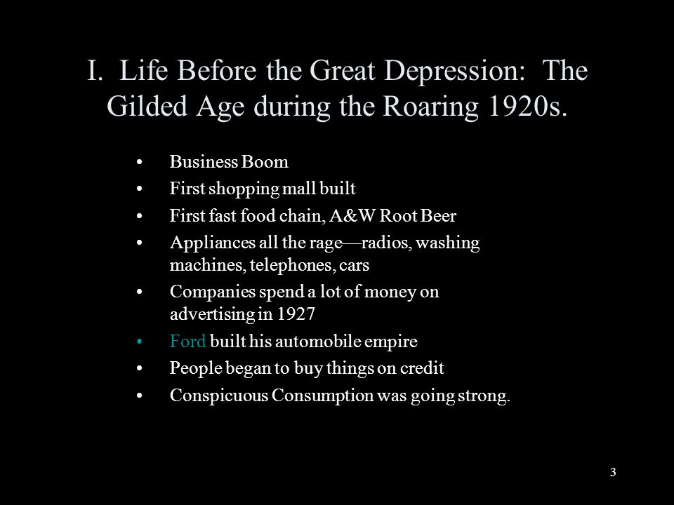 3 I. Life Before the Great Depression: The Gilded Age during the Roaring 1920s.
