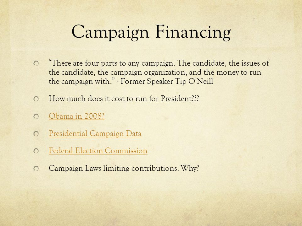 """Campaign Financing """"There are four parts to any campaign. The candidate, the issues of the candidate, the campaign organization, and the money to run"""
