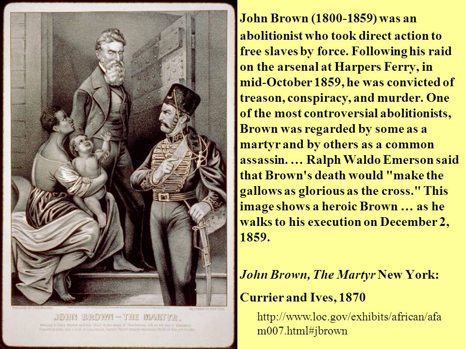 John Brown (1800-1859) was an abolitionist who took direct action to free slaves by force.