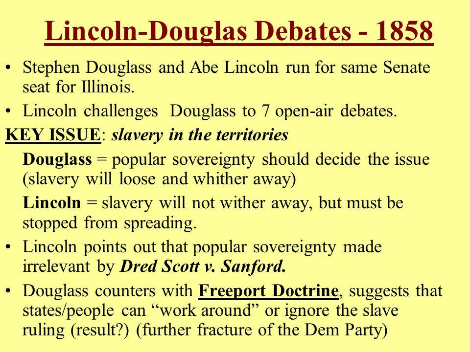 Lincoln-Douglas Debates - 1858 Stephen Douglass and Abe Lincoln run for same Senate seat for Illinois.