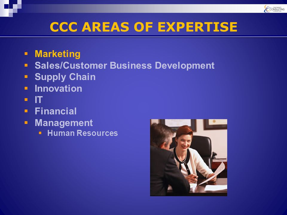 CCC AREAS OF EXPERTISE  Marketing  Sales/Customer Business Development  Supply Chain  Innovation  IT  Financial  Management  Human Resources