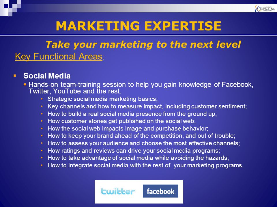 MARKETING EXPERTISE Key Functional Areas :  Social Media  Hands-on team-training session to help you gain knowledge of Facebook, Twitter, YouTube and the rest.