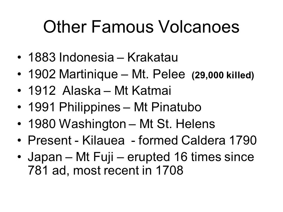 Other Famous Volcanoes 1883 Indonesia – Krakatau 1902 Martinique – Mt.