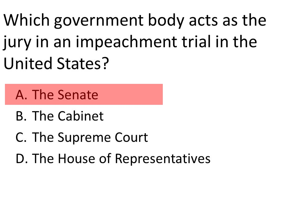 Which government body acts as the jury in an impeachment trial in the United States.