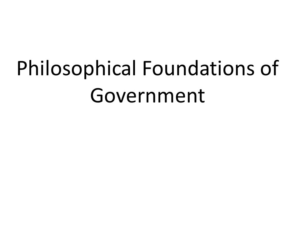 Philosophical Foundations of Government