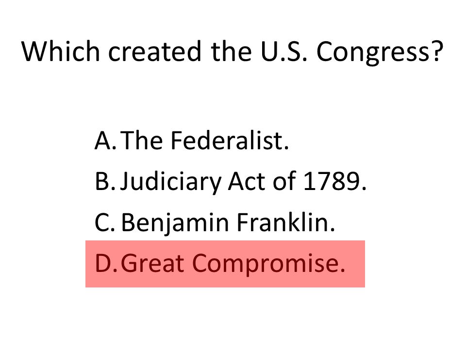Which created the U.S. Congress. A.The Federalist.