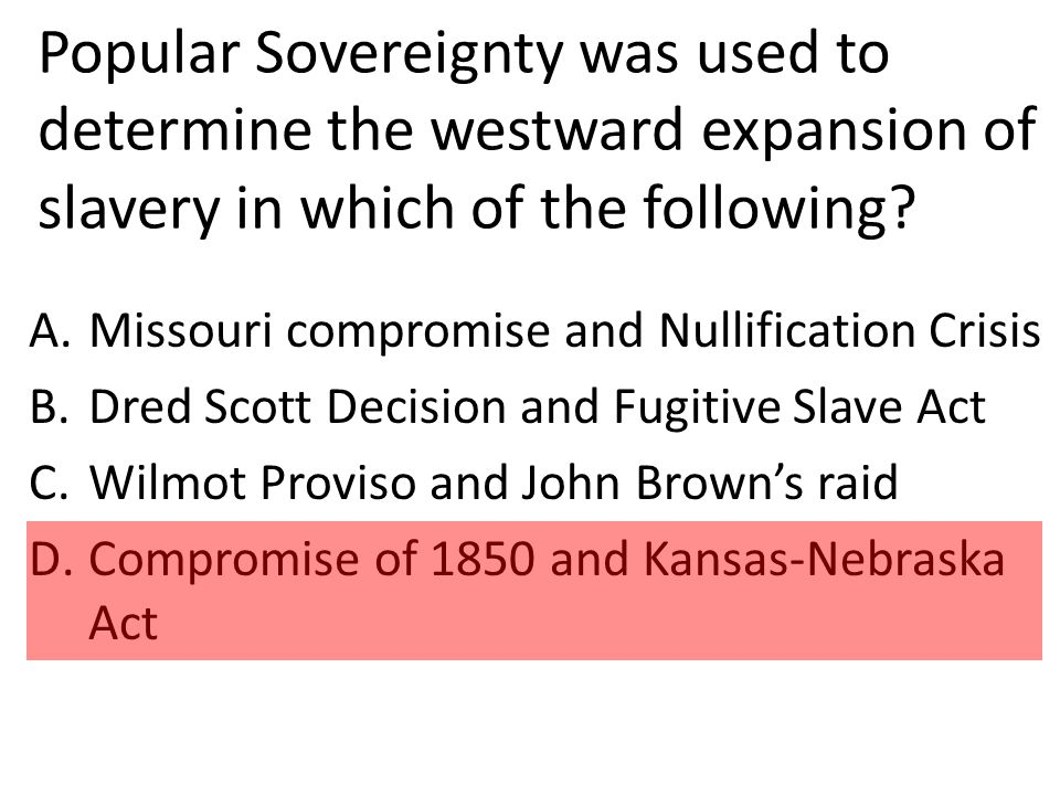 Popular Sovereignty was used to determine the westward expansion of slavery in which of the following.