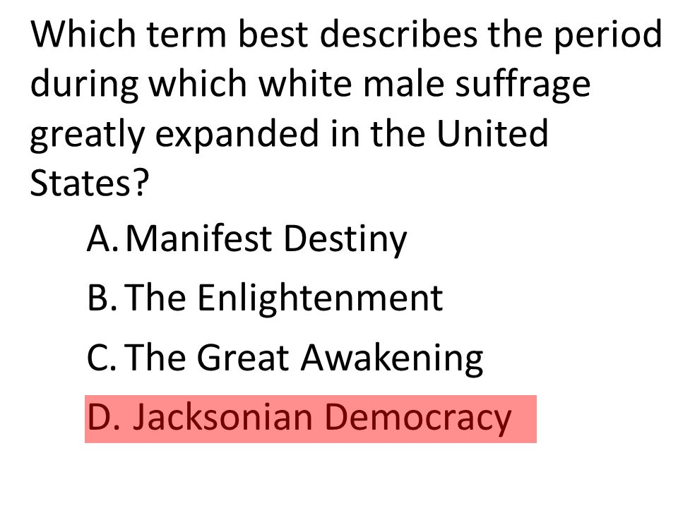 Which term best describes the period during which white male suffrage greatly expanded in the United States.