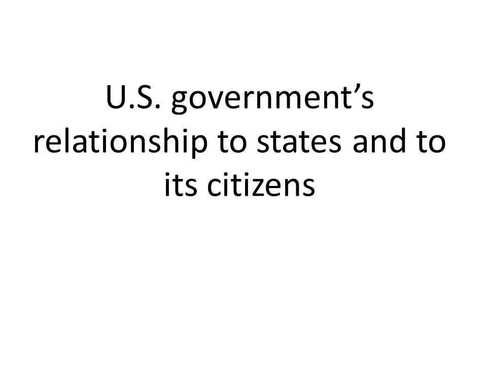 U.S. government's relationship to states and to its citizens