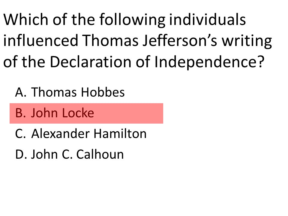 Which of the following individuals influenced Thomas Jefferson's writing of the Declaration of Independence.