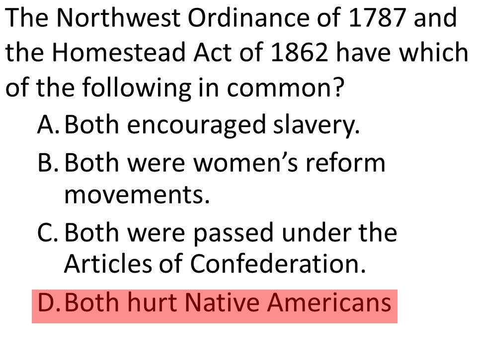 The Northwest Ordinance of 1787 and the Homestead Act of 1862 have which of the following in common.