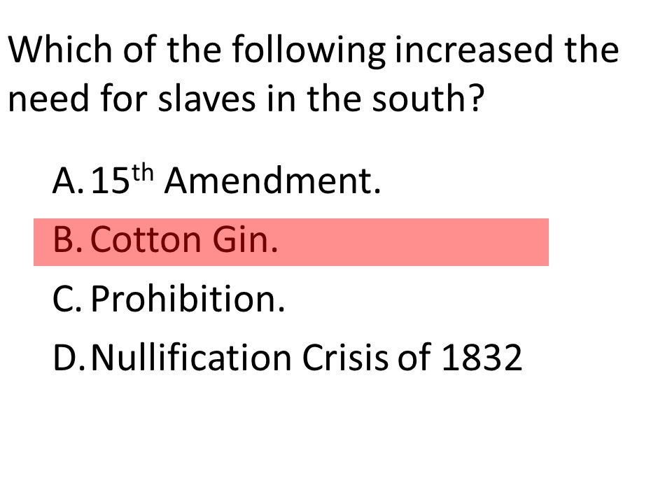 Which of the following increased the need for slaves in the south.