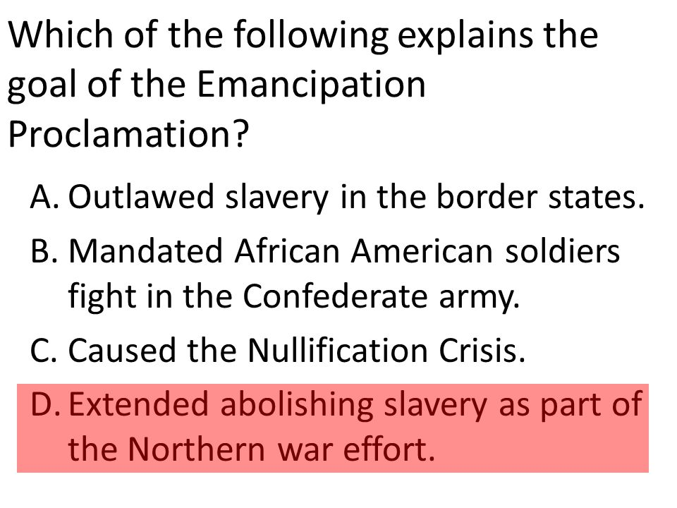 Which of the following explains the goal of the Emancipation Proclamation.