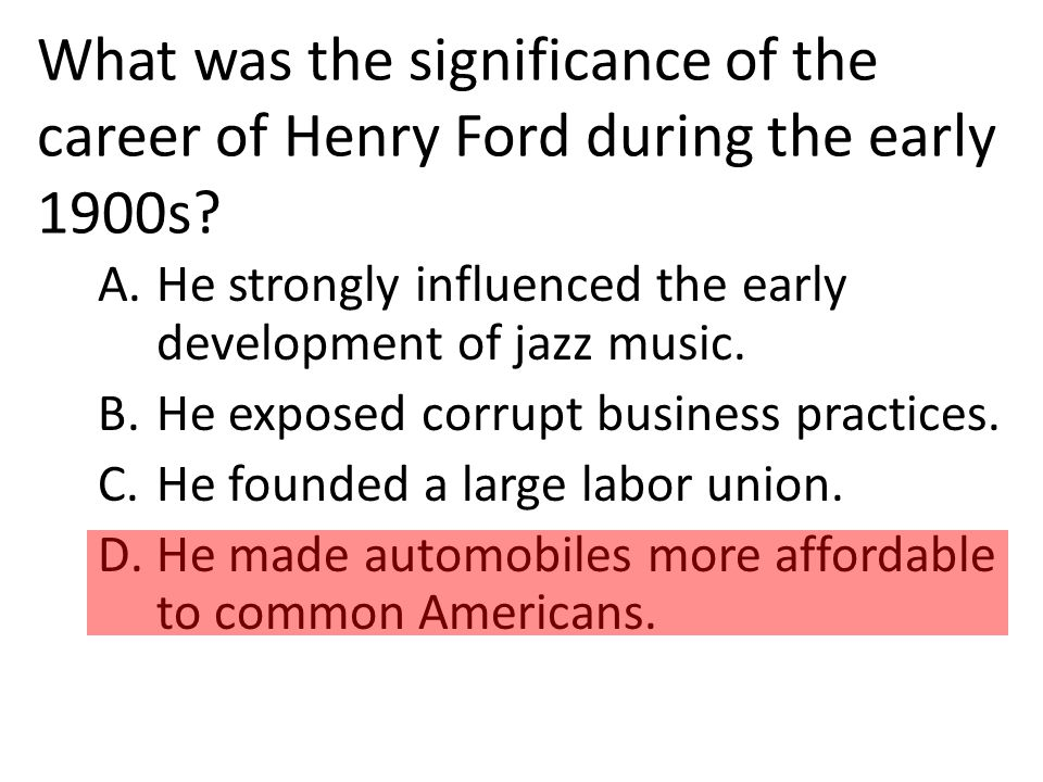 What was the significance of the career of Henry Ford during the early 1900s.