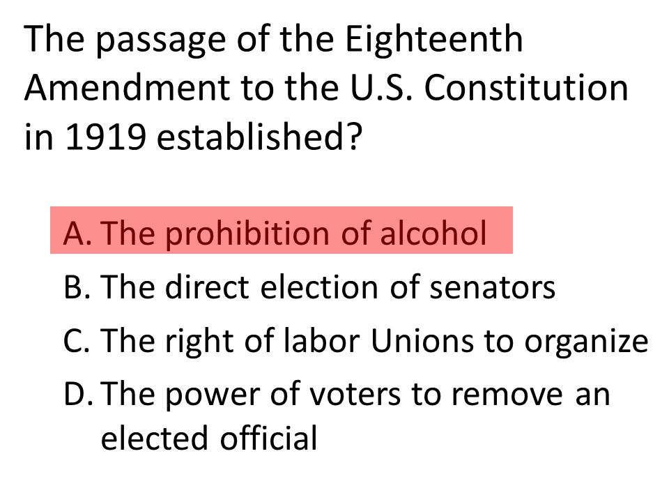 The passage of the Eighteenth Amendment to the U.S.