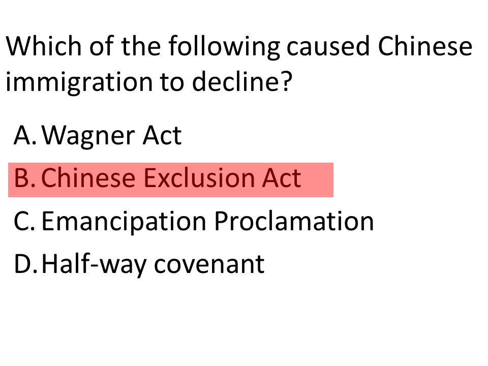 Which of the following caused Chinese immigration to decline.