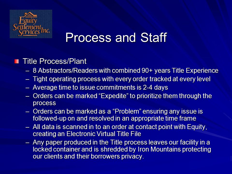 Process and Staff Title Process/Plant –8 Abstractors/Readers with combined 90+ years Title Experience –Tight operating process with every order tracke