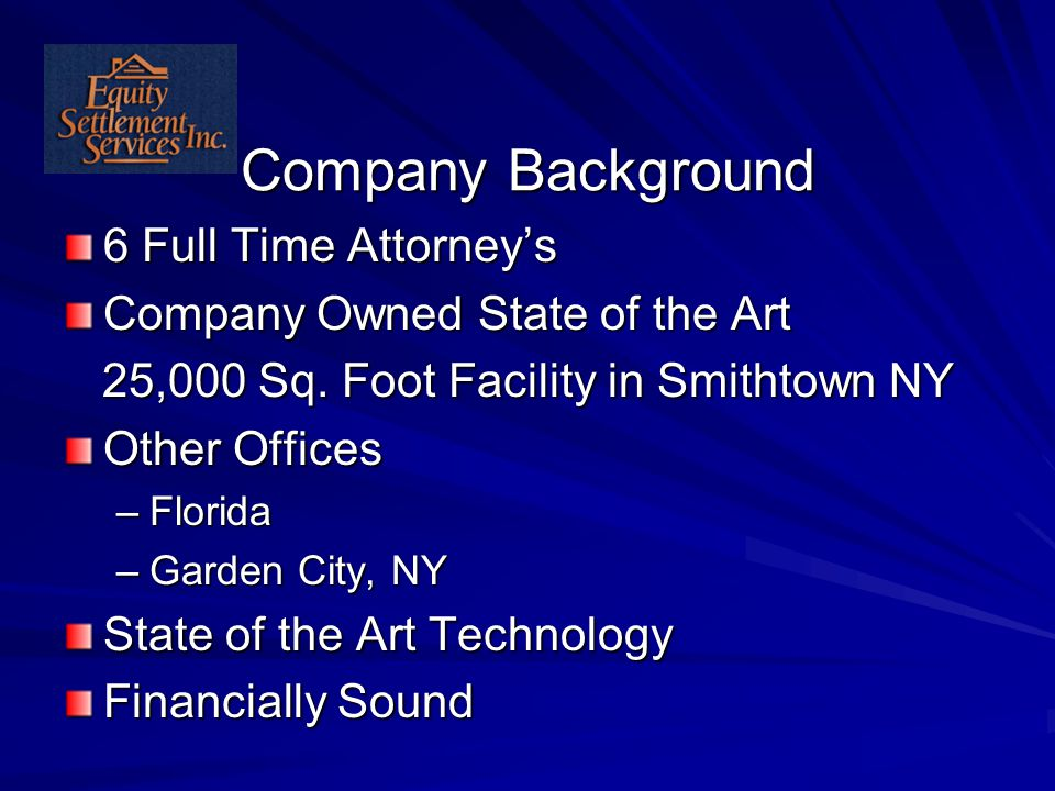 6 Full Time Attorney's Company Owned State of the Art 25,000 Sq. Foot Facility in Smithtown NY 25,000 Sq. Foot Facility in Smithtown NY Other Offices