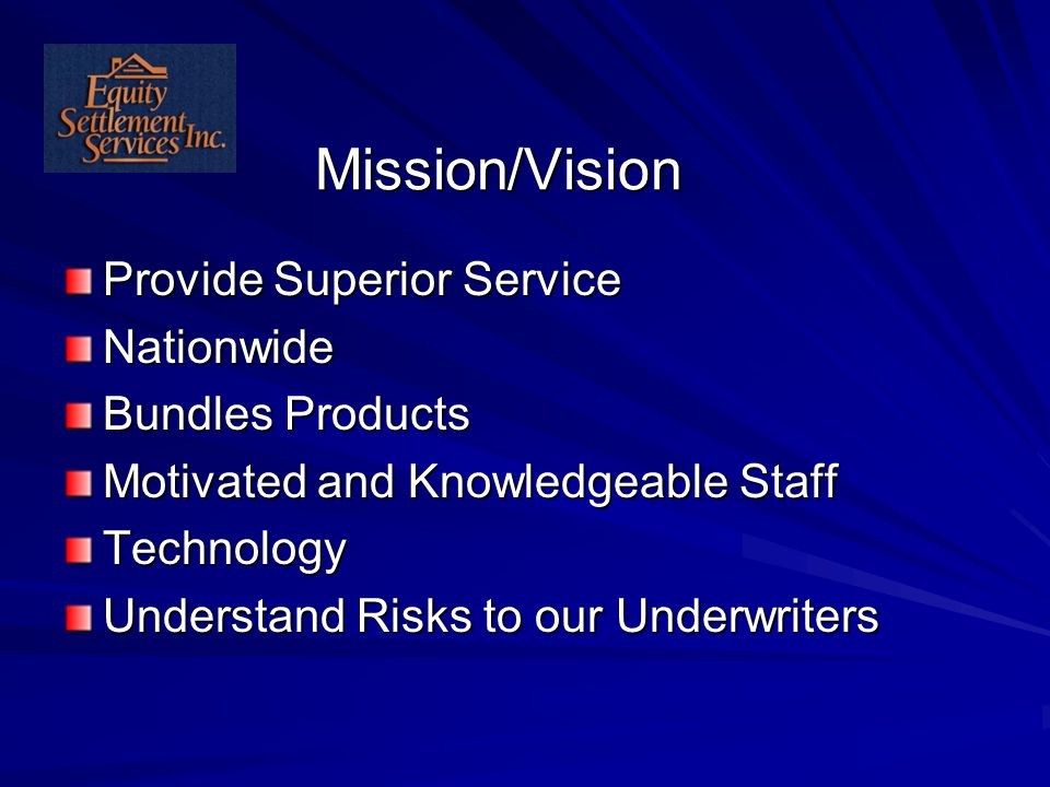 Mission/Vision Provide Superior Service Nationwide Bundles Products Motivated and Knowledgeable Staff Technology Understand Risks to our Underwriters