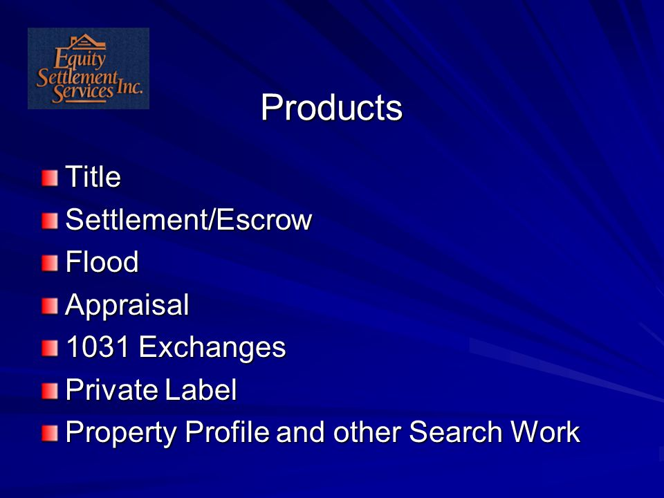 Products TitleSettlement/EscrowFloodAppraisal 1031 Exchanges Private Label Property Profile and other Search Work