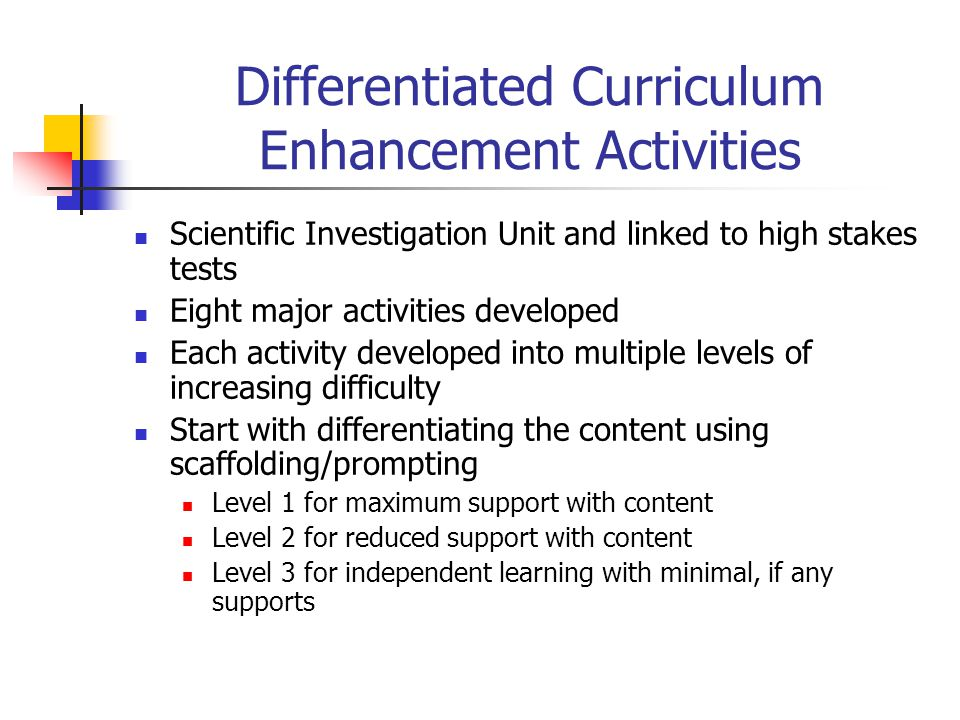 Differentiated Curriculum Enhancement Activities Scientific Investigation Unit and linked to high stakes tests Eight major activities developed Each a