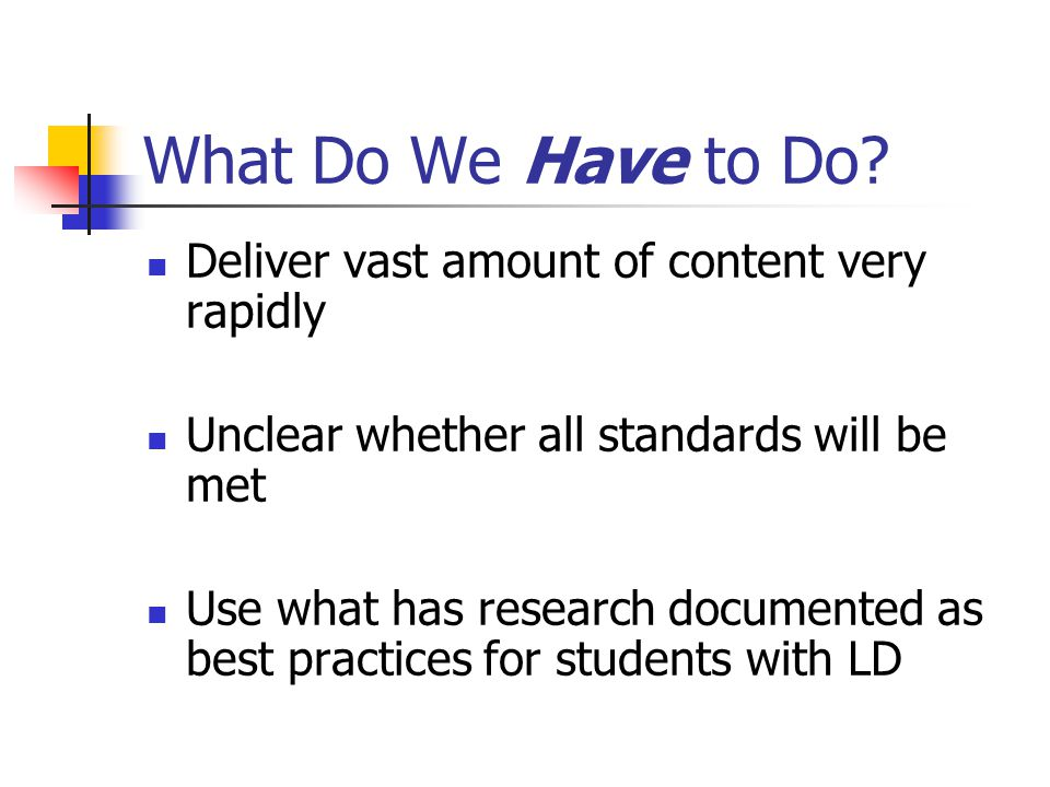 What Do We Have to Do? Deliver vast amount of content very rapidly Unclear whether all standards will be met Use what has research documented as best