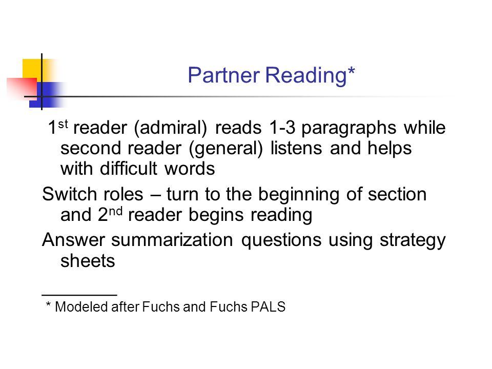 Partner Reading* 1 st reader (admiral) reads 1-3 paragraphs while second reader (general) listens and helps with difficult words Switch roles – turn t