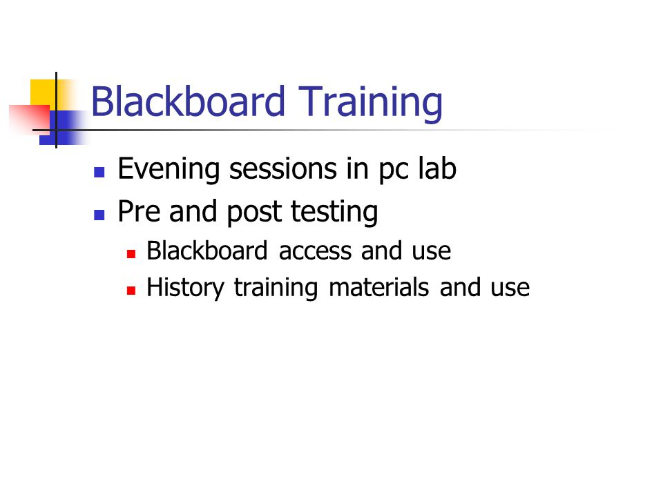 Blackboard Training Evening sessions in pc lab Pre and post testing Blackboard access and use History training materials and use