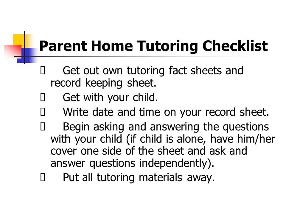 Parent Home Tutoring Checklist Get out own tutoring fact sheets and record keeping sheet. Get with your child. Write date and time on your record shee