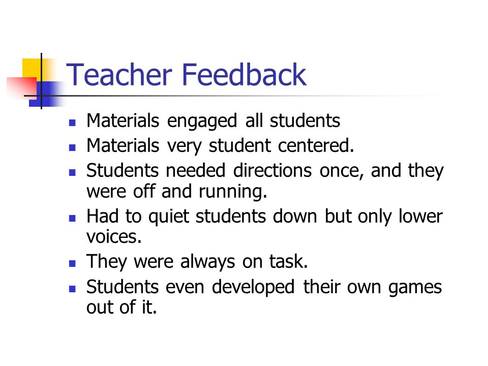 Teacher Feedback Materials engaged all students Materials very student centered. Students needed directions once, and they were off and running. Had t