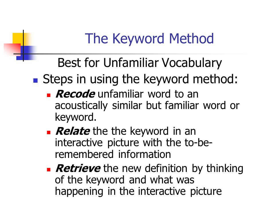 The Keyword Method Best for Unfamiliar Vocabulary Steps in using the keyword method: Recode unfamiliar word to an acoustically similar but familiar wo