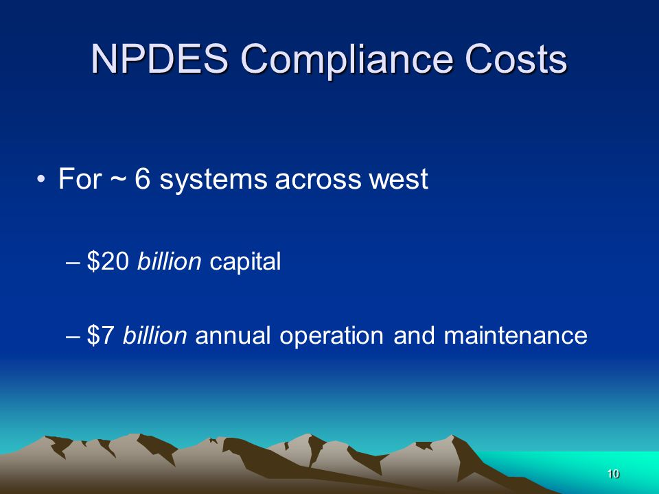 10 NPDES Compliance Costs For ~ 6 systems across west –$20 billion capital –$7 billion annual operation and maintenance