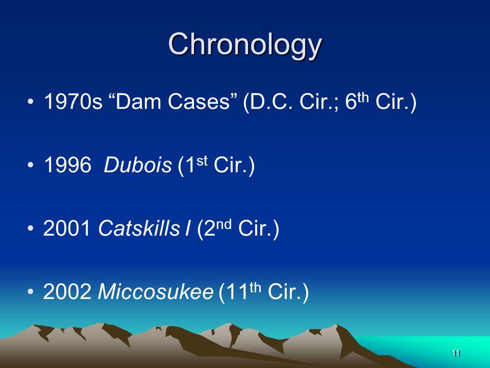 "11Chronology 1970s ""Dam Cases"" (D.C. Cir.; 6 th Cir.) 1996 Dubois (1 st Cir.) 2001 Catskills I (2 nd Cir.) 2002 Miccosukee (11 th Cir.)"